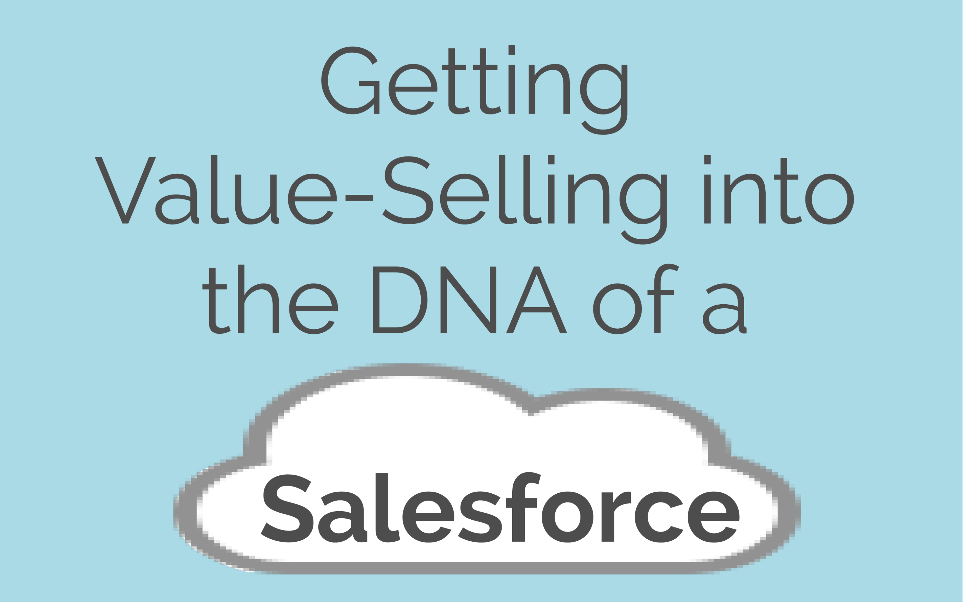 Getting Value-Selling Into The DNA Of A Salesforce