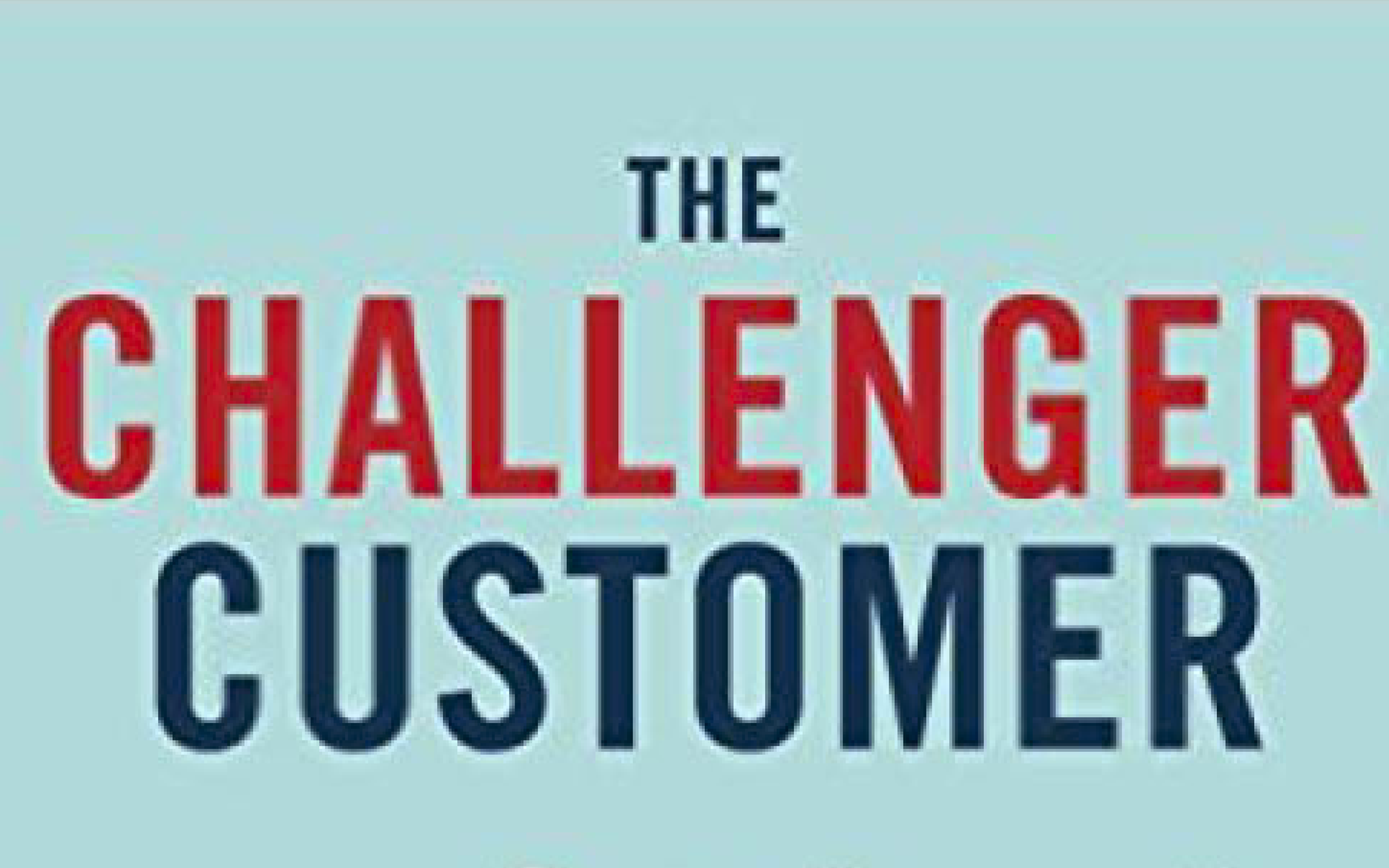 """What Sales Reps Need To Know From """"The Challenger Customer"""""""